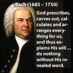 """Bach influenced both Beethoven and Mozart. """"Study Bach, there you will find everything."""" – Brahms. """"In Bach the vital cells of music are united as the world is in God."""" – Mahler. """"Playing and studying Bach convinces us that we are all numbskulls."""" – Schumann."""