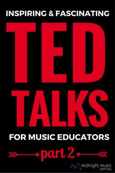 Inspiring and Fascinating TED Talks for music educators (part 2)