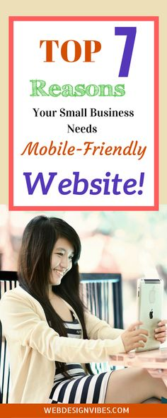 Top 7 Reasons Why Your Website Needs To Be Mobile Friendly .This tips will help small business owners to adapt themselves with trends and having a mobile friendly website its a must to run a successful business.