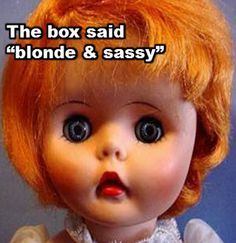 "The box said ""blonde and sassy""? 