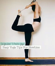 So You Want To Practice Yoga? Easy Tips For Newbies // How To Start Yoga