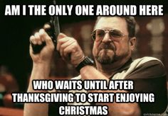 Christmas Before Thanksgiving Meme.15 Best No Christmas In November Images Funny Pictures