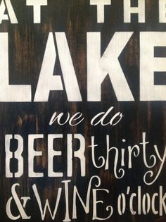 At the Lake we do beer thiry & wine o'clock, Large  wood primitive sign, boating, skiing, swim, vintage, patio decor