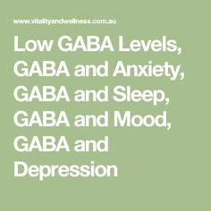 Low GABA Levels, GABA and Anxiety, GABA and Sleep, GABA and Mood, GABA and Depression