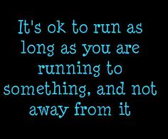 Yup!  I stopping running away from stuff a looong time ago........