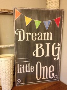 Dream Big Little One chalkboard style  vintage by kspeddler, $70.00. (cute quote for a layout)
