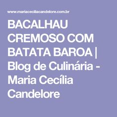 BACALHAU CREMOSO COM BATATA BAROA | Blog de Culinária - Maria Cecília Candelore