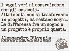 """Bisogna sudare per raggiungere ogni cosa :)  """"I sogni veri si costruiscono con gli ostacoli. Altrimenti non si trasformano in progetti, ma restano sogni. La differenza fra un sogno e un progetto è proprio questa."""" Alessandro D'Avenia - Bianca come il latte, rossa come il sangue  #alessandrodavenia, #sogni, #progetti, #fatica, #ostacoli, #graphtag, #italiano,"""