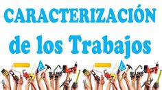 CARACTERIZACIÓN DE LOS TRABAJOS CARACTERÍSTICAS ESPECIFICAS
