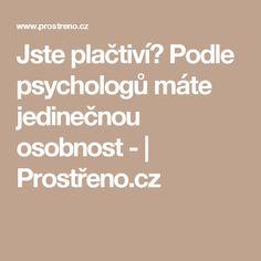 Jste plačtiví? Podle psychologů máte jedinečnou osobnost - | Prostřeno.cz Nordic Interior, Math Equations, Thoughts, Astrology, Psychology Programs, Tanks