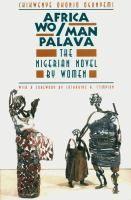 Africa wo/man palava : the Nigerian novel by women by Chikwenye Okonjo Ogunyemi