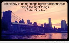 Efficiency is doing things right;effectiveness is doing the right things #motivation #quote #inspiration #peterducker http://andylockhart.com/quotes