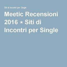 Meetic Recensioni 2016 ⋆ Siti di Incontri per Single