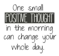 Motivation - One small positive thought in the morning can change your whole day.  direct sales motivation quote