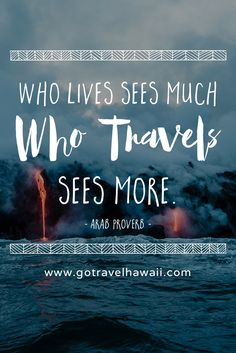 Travel Quote: Who lives sees much. Who travels sees more.