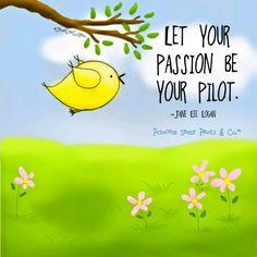 Let your passion be your pilot.