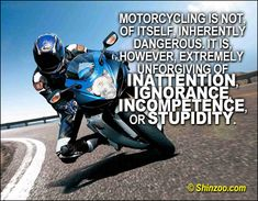 Inspirational Motorcycle Quotes   Motorcycling is not, of itself, inherently dangerous. It is ...
