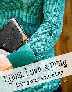 Know, Love, and Pray for Your Enemies @ AVirtuousWoman.org