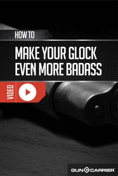 Gun Mods: How to Customize Your Glock | Firearm Tip and Tricks by Gun Carrier http://guncarrier.com/gun-mods-customize-glock/