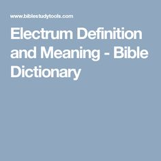 Electrum Definition and Meaning - Bible Dictionary