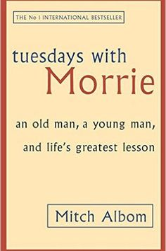Tuesdays with Morrie by Mitch Albom. This book has changed the way I think about everything. I Love Books, Good Books, Books To Read, My Books, World Of Books, Love Reading, Reading Lists, Book Lists, Literatura