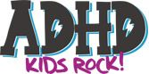 ADHD Kids Rock - New website for kids, parents and teachers. Forums, Share your story and Blogs available for each group. Get in on the ground floor and help build the usefulness of this innovative project.