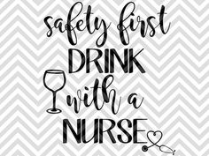 Safety First Drink With a Nurse wine nurse life SVG file - Cut File - Cricut projects - Silhouette projects by KristinAmandaDesigns