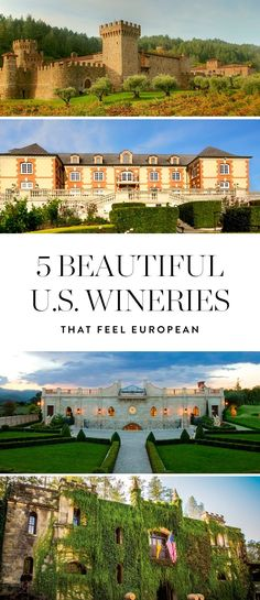 Do you often find yourself daydreaming of tasting fine wines in a Tuscan castle or French chateau? Head to America's very own West Coast where these 5 stunning wineries beg you to sip, savor and escape to Europe.