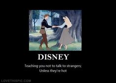 Disney teaching you to talk to hot strangers funny princess disney hot lol prince disney pictures disney images