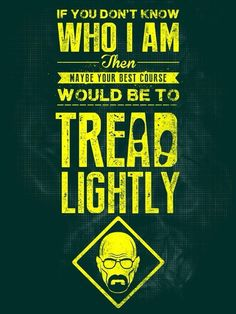 walter white - tread lightly