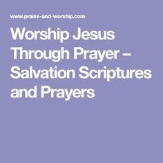 Worship Jesus Through Prayer – Salvation Scriptures and Prayers
