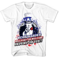 Work Harder, Millions on Welfare Depend On You!  Get yours at www.AmericanAsFuck.com !! #America #USA #Tank #Patriot #Patriotic #UnitedStates #freedom #funny #fun #drunk #party #Merica #beer #drunk #american #lincoln #4th #workout #gym #gear #clothes