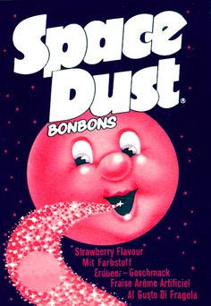 Space Dust - Ohhh how I used to love that popping feeling