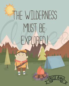 The Wilderness Must Be Explored,up movie inspired, art print, illustration… Camping Nursery, Camping Theme, Disfraz Up, Art Wall Kids, Art For Kids, Outdoorsy Quotes, Wilderness Quotes, Quote Prints, Art Prints