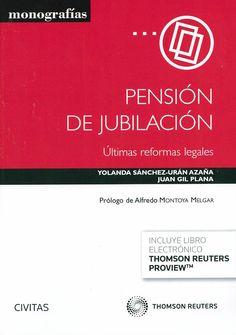 Pensión de jubilación : últimas reformas legales / Yolanda Sánchez-Urán Azaña, Juan Gil Plana ; prólogo de Alfredo Montoya Melgar, 2014