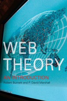 Web Theory is a comprehensive and critical introduction to the theories of the internet and the world wide web. Robert Burnett and P. David Marshall examine the key debates which surround internet culture, from issues of globalisation, political economy…