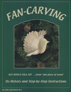 FAN-CARVING by Sally and David Nye is an 8 x full-color, book that will answer your questions about the Old World folk art of Fan-Carving: the art of slicing long-fibered wet wood into blades and then turning and interlocking them to create a design. Woodworking Plans, Woodworking Projects, Wood Carving Patterns, Wooden Bird, Step By Step Instructions, Old World, Folk Art, Old Things, Fan