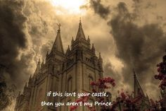 Simply put. If this isn't your castle, then you aren't my Prince.