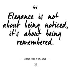 """elegance is not about being noticed, its about being remembered"""