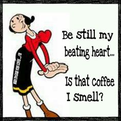 Be still my beating Heart coffee morning good morning mornings coffee humor morning humor