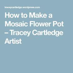 How to Make a Mosaic Flower Pot – Tracey Cartledge Artist