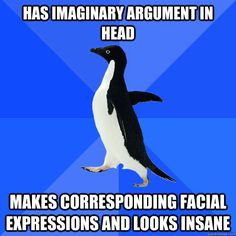 Memes, of course. The socially awkward penguin is one of my fav. It's good to know that a lot of people can relate to things I thought I was the only one doing it. Like this one.