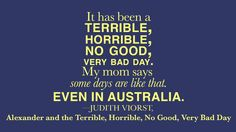 Alexander and the Terrible, Horrible, No Good, Very Bad Day (Book vs. Bad Day Quotes, Quotes For Book Lovers, Quote Of The Day, Me Quotes, Quotes From Childrens Books, Children Book Quotes, Reading Quotes, Writing Quotes, Books Vs Movies