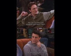 """Chandler: Hey, you cry every time somebody talks about Titanic. Joey: Those two only had each other."" Hahaha Joey"