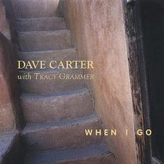 When I Go: Dave Carter & Tracy Grammer: MP3 Downloads