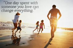 """""""One day spent with someone you love can change everything."""""""