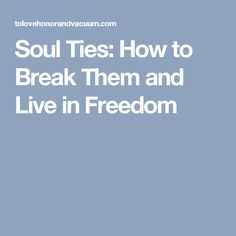 Soul Ties: How to Break Them and Live in Freedom