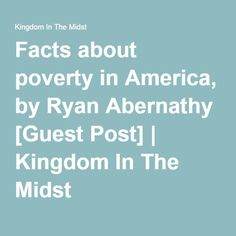 Facts about poverty in America, by Ryan Abernathy [Guest Post]   Kingdom In The Midst