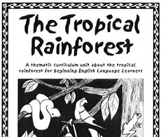 """A Thematic curriculum unit about the tropical rainforest for beginning English Language Learners"""