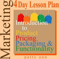 This is a complete 4 Day Lesson Plan for introducing students to Product, Pricing, Packaging and Function. This packet comes complete with:  ** Teacher Notes for Every Lesson ** All Class Handouts ** A Grading Rubrics ** Daily Objectives ** Time Management Suggestions ** Lesson Targets ** Plus Lots of Suggestions  This is an interactive assignment that is sure to keep your students engaged.